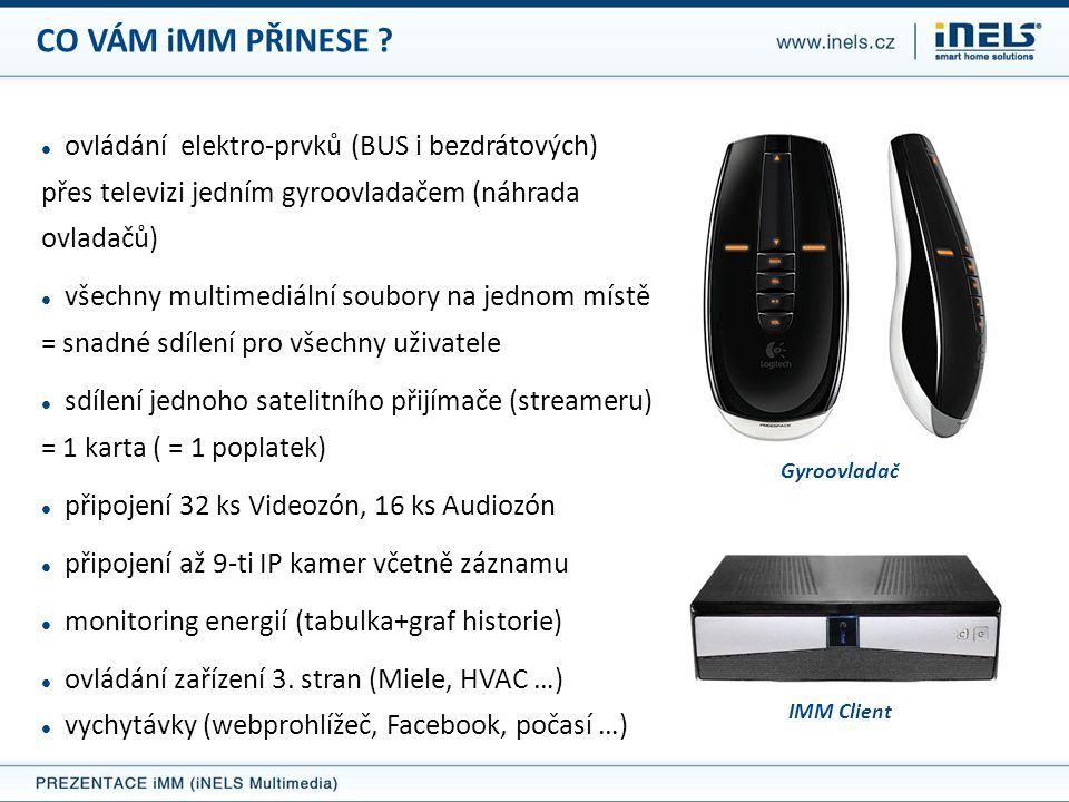 INFRASTRUKTURA iMM  Ethernet (TCP/IP)  iMM Server/ Client (Videozóna)  Audiozóna (Squeezebox)  propojení na RF Control (eLAN RF)  IP Kamery (PTZ podpora)  Meteostanice (IP nebo 0-10V)  Klimatizace: přímé (LG) nebo nepřímé připojení (Coolmaster)  RPCXML server pro mobilní zařízení  převodníky na RS-232 / RS-485