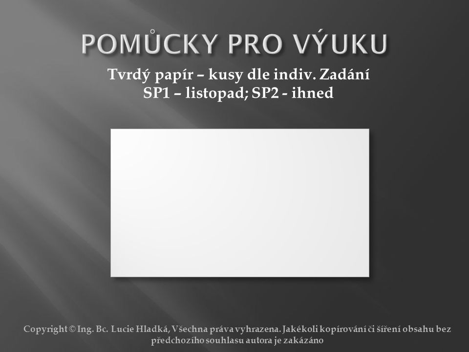 Copyright © Ing. Bc. Lucie Hladká, Všechna práva vyhrazena. Jakékoli kopírování či šíření obsahu bez předchozího souhlasu autora je zakázáno Tvrdý pap