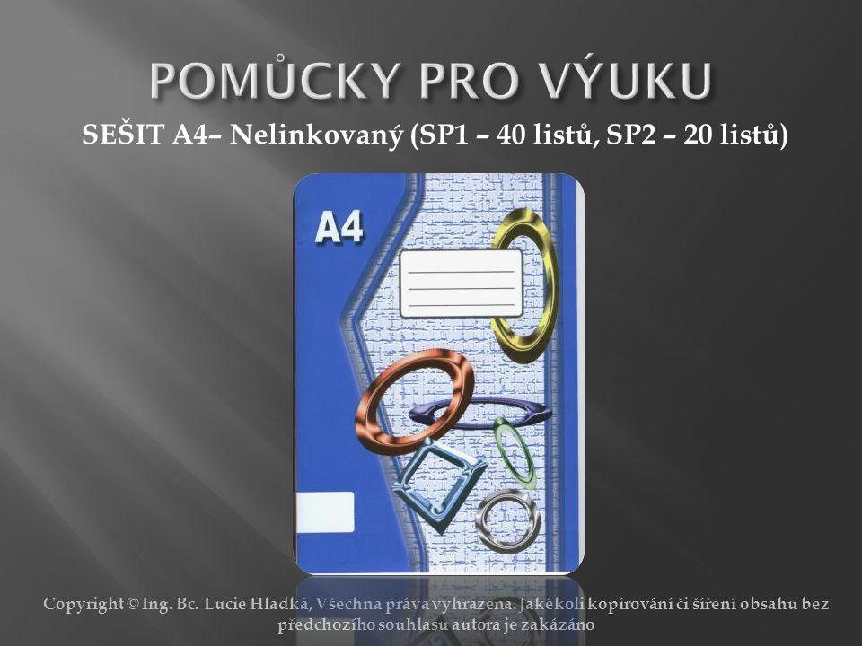 Copyright © Ing. Bc. Lucie Hladká, Všechna práva vyhrazena. Jakékoli kopírování či šíření obsahu bez předchozího souhlasu autora je zakázáno SEŠIT A4–
