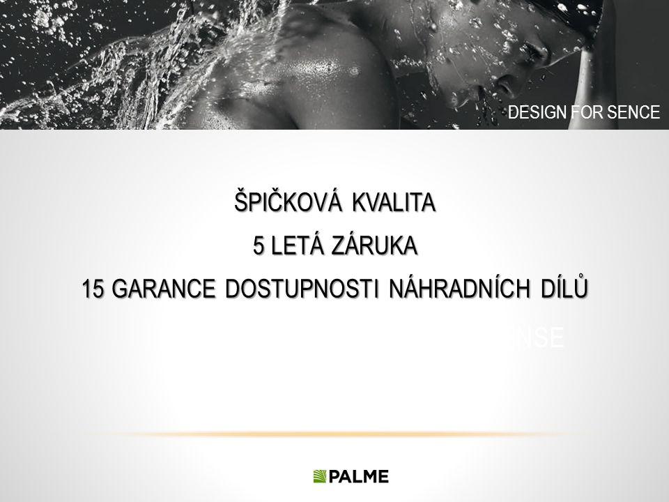 DESIGN FOR SENSE ŠPIČKOVÁ KVALITA 5 LETÁ ZÁRUKA 15 GARANCE DOSTUPNOSTI NÁHRADNÍCH DÍLŮ DESIGN FOR SENCE