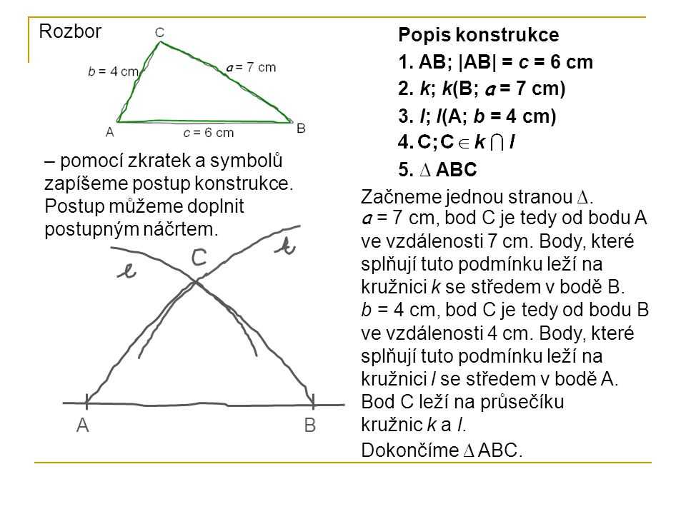 Rozbor Popis konstrukce – pomocí zkratek a symbolů zapíšeme postup konstrukce. Postup můžeme doplnit postupným náčrtem. 1. AB; |AB| = c = 6 cm AB Začn
