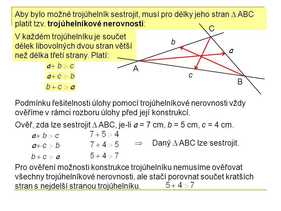 V každém trojúhelníku je součet délek libovolných dvou stran větší než délka třetí strany. Platí: Aby bylo možné trojúhelník sestrojit, musí pro délky