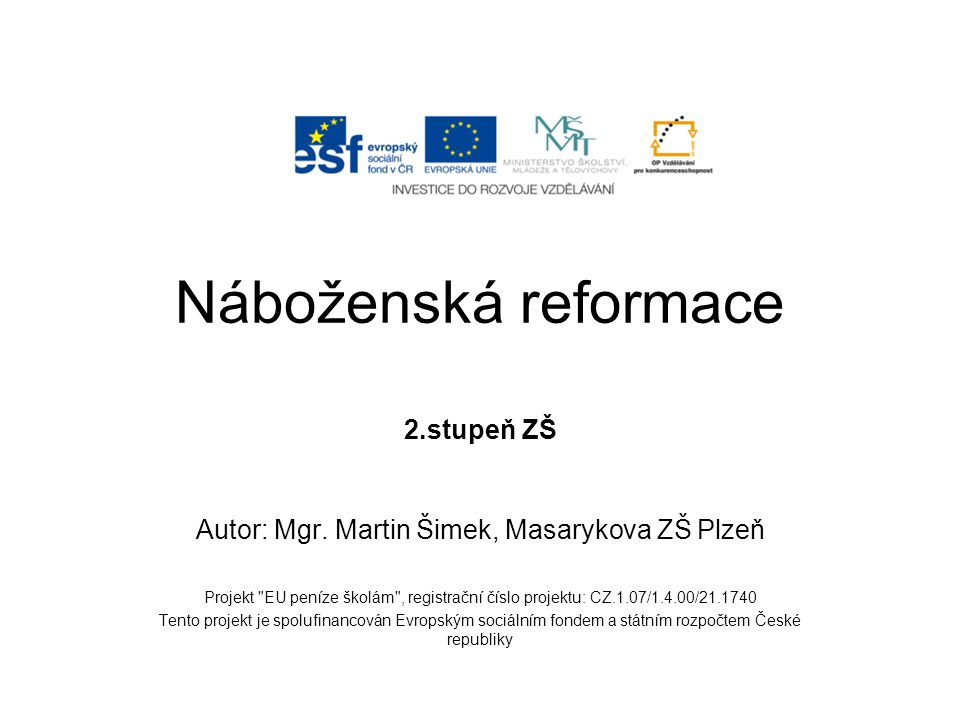 Náboženská reformace 2.stupeň ZŠ Autor: Mgr. Martin Šimek, Masarykova ZŠ Plzeň Projekt