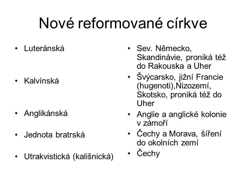 Nové reformované církve •Luteránská •Kalvínská •Anglikánská •Jednota bratrská •Utrakvistická (kališnická) •Sev. Německo, Skandinávie, proniká též do R