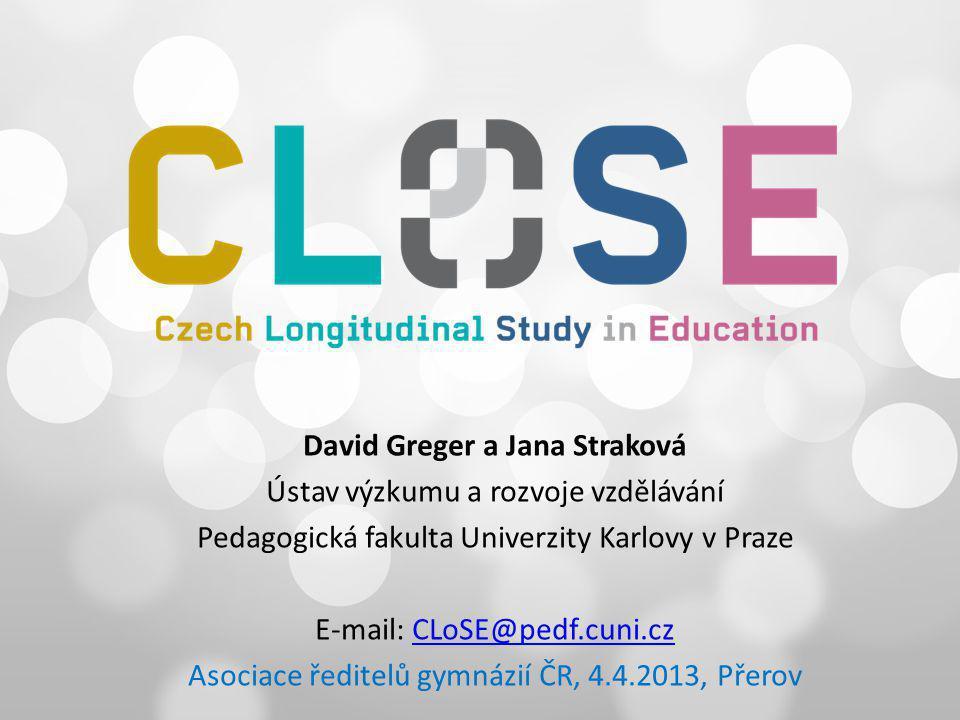 David Greger a Jana Straková Ústav výzkumu a rozvoje vzdělávání Pedagogická fakulta Univerzity Karlovy v Praze E-mail: CLoSE@pedf.cuni.czCLoSE@pedf.cu