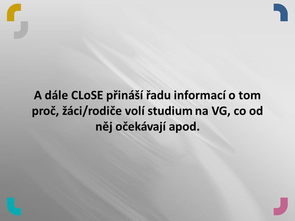 A dále CLoSE přináší řadu informací o tom proč, žáci/rodiče volí studium na VG, co od něj očekávají apod.