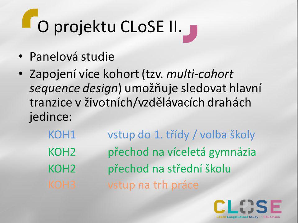 O projektu CLoSE II. • Panelová studie • Zapojení více kohort (tzv. multi-cohort sequence design) umožňuje sledovat hlavní tranzice v životních/vzdělá