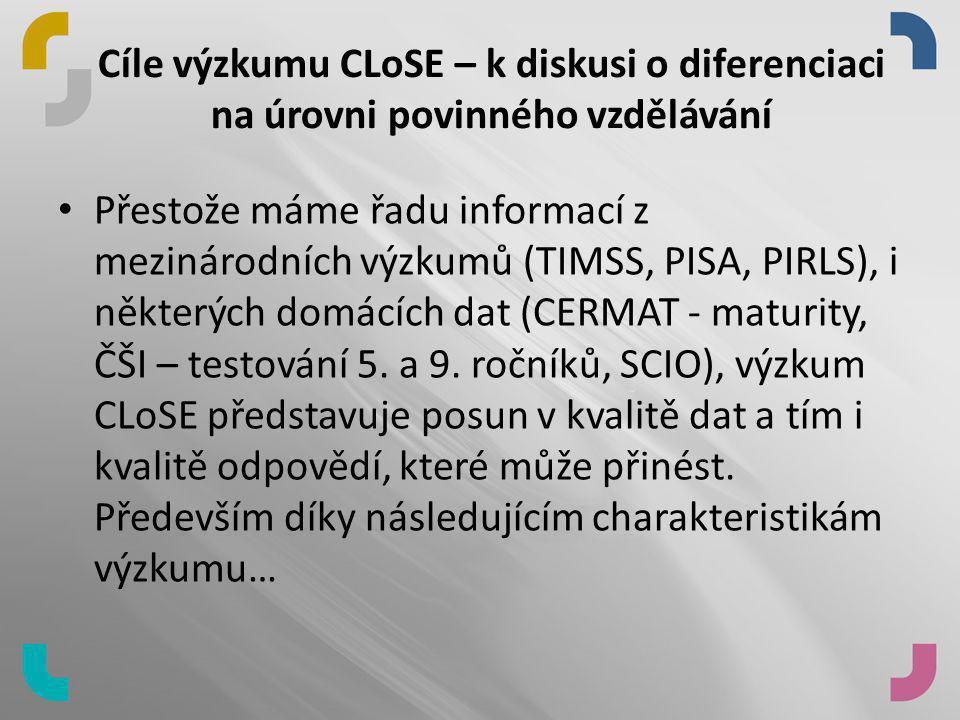 Cíle výzkumu CLoSE – k diskusi o diferenciaci na úrovni povinného vzdělávání • Přestože máme řadu informací z mezinárodních výzkumů (TIMSS, PISA, PIRL