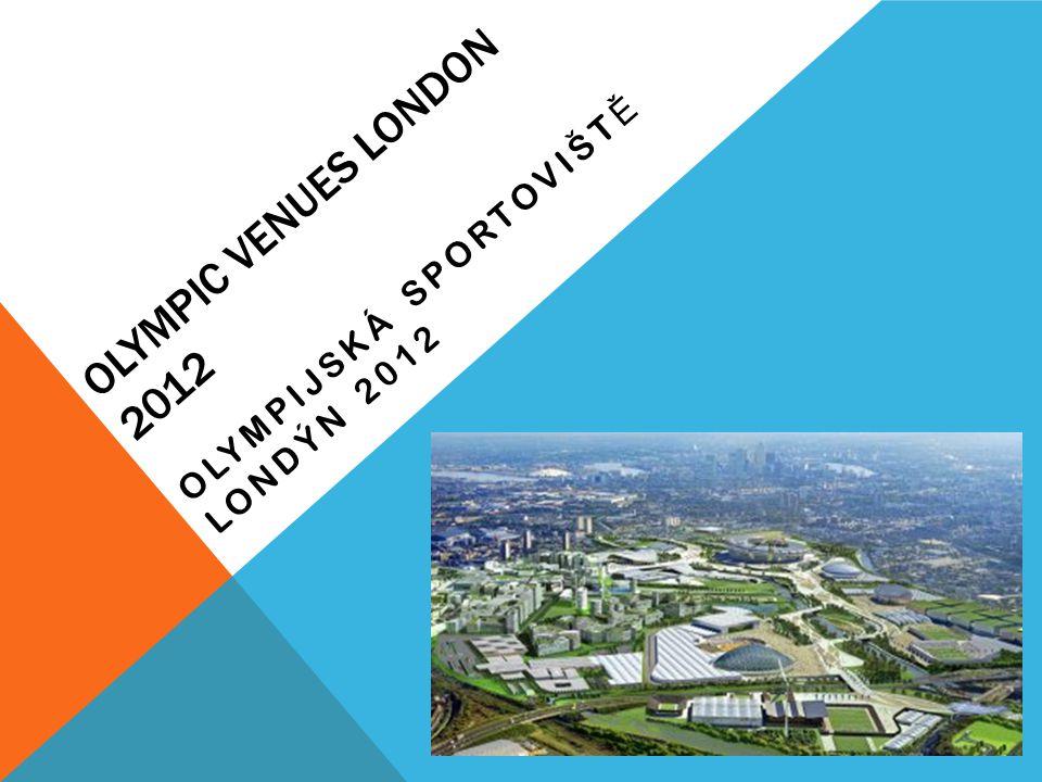 OLYMPIC VENUES LONDON 2012 OLYMPIJSKÁ SPORTOVIŠT Ě LONDÝN 2012