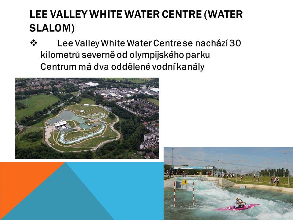 LEE VALLEY WHITE WATER CENTRE (WATER SLALOM)  Lee Valley White Water Centre se nachází 30 kilometrů severně od olympijského parku Centrum má dva oddělené vodní kanály