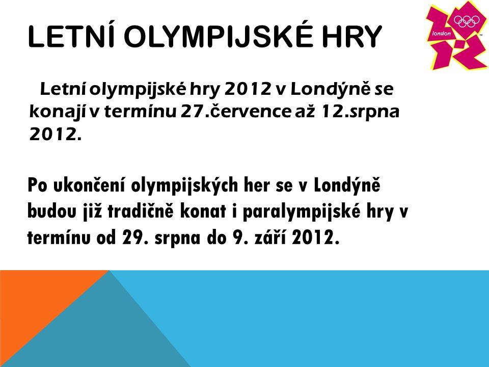 LETNÍ OLYMPIJSKÉ HRY Letní olympijské hry 2012 v Londýn ě se konají v termínu 27.