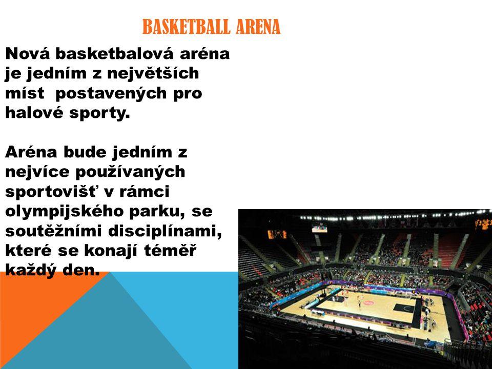 BASKETBALL ARENA Nová basketbalová aréna je jedním z největších míst postavených pro halové sporty.