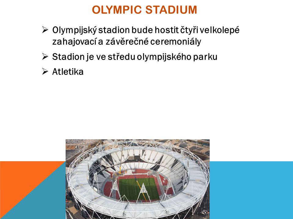 OLYMPIC STADIUM  Olympijský stadion bude hostit čtyři velkolepé zahajovací a závěrečné ceremoniály  Stadion je ve středu olympijského parku  Atletika