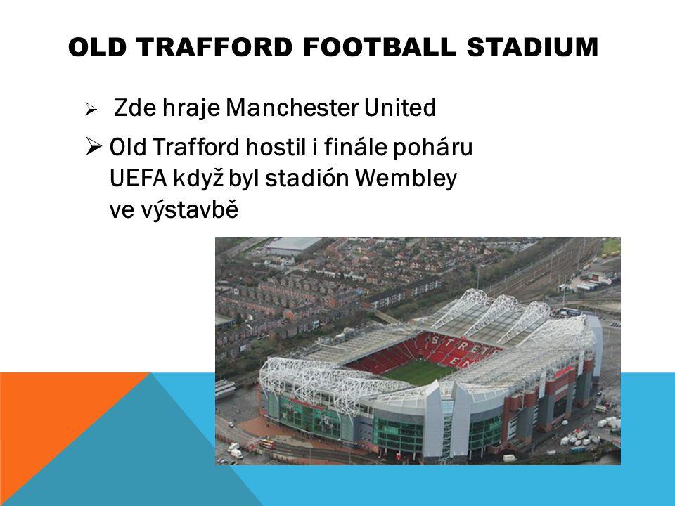 OLD TRAFFORD FOOTBALL STADIUM  Zde hraje Manchester United  Old Trafford hostil i finále poháru UEFA když byl stadión Wembley ve výstavbě