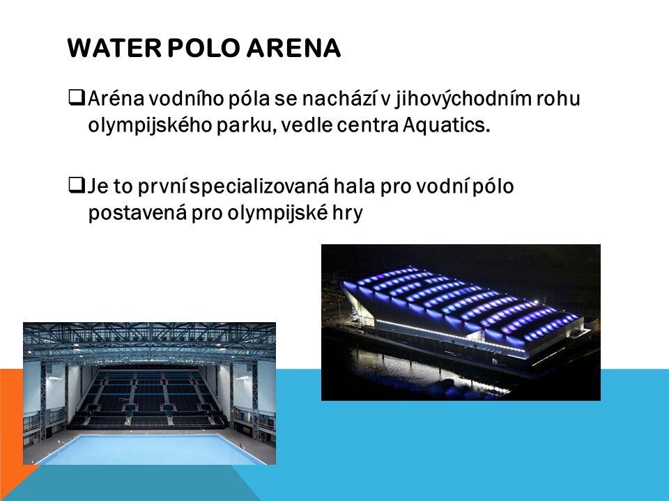 WATER POLO ARENA  Aréna vodního póla se nachází v jihovýchodním rohu olympijského parku, vedle centra Aquatics.