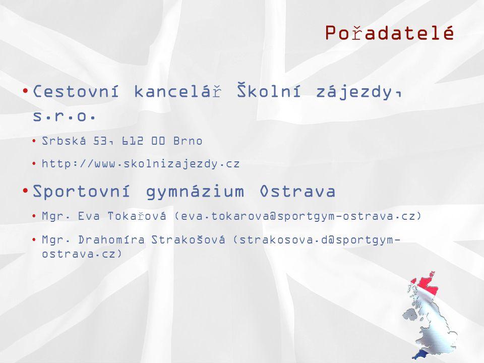 Pořadatelé •Cestovní kancelář Školní zájezdy, s.r.o. •Srbská 53, 612 00 Brno •http://www.skolnizajezdy.cz •Sportovní gymnázium Ostrava •Mgr. Eva Tokař