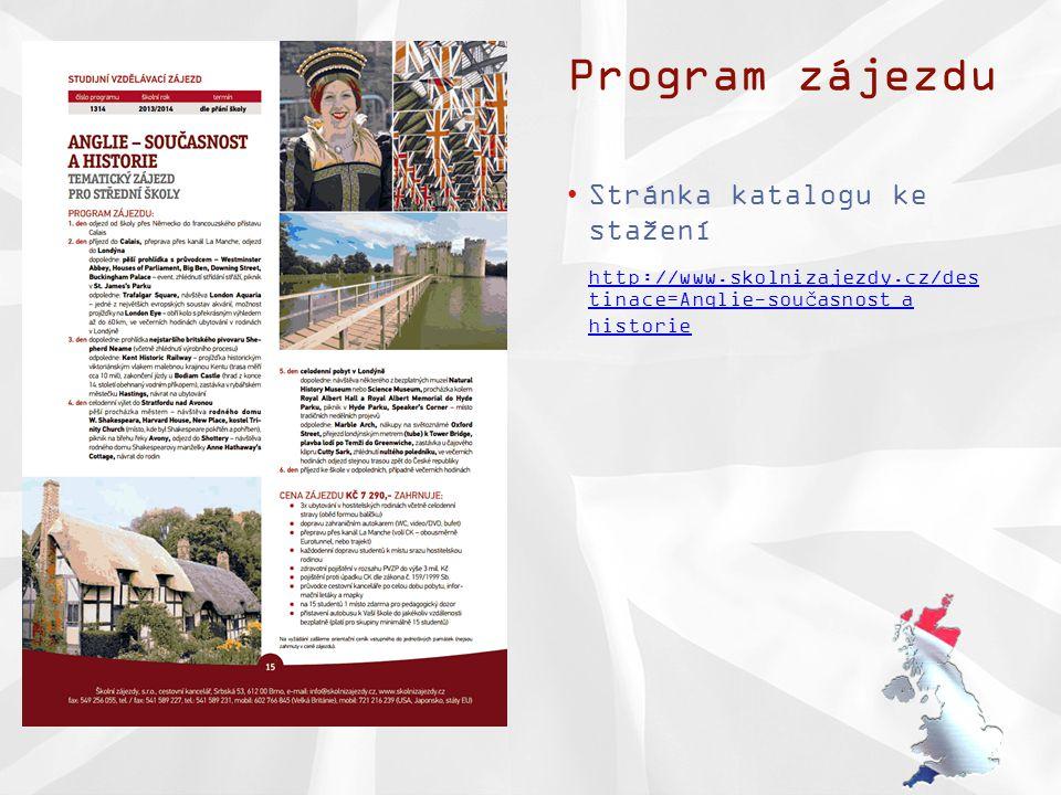 Program zájezdu •Stránka katalogu ke stažení http://www.skolnizajezdy.cz/des tinace=Anglie-současnost a historie