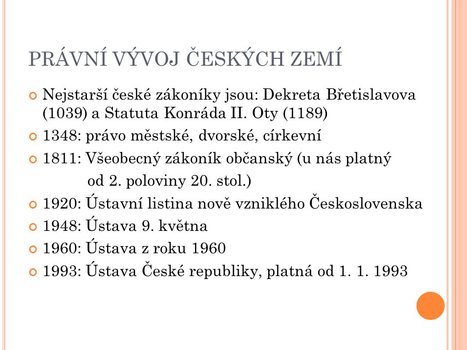PRÁVNÍ VÝVOJ ČESKÝCH ZEMÍ Nejstarší české zákoníky jsou: Dekreta Břetislavova (1039) a Statuta Konráda II.