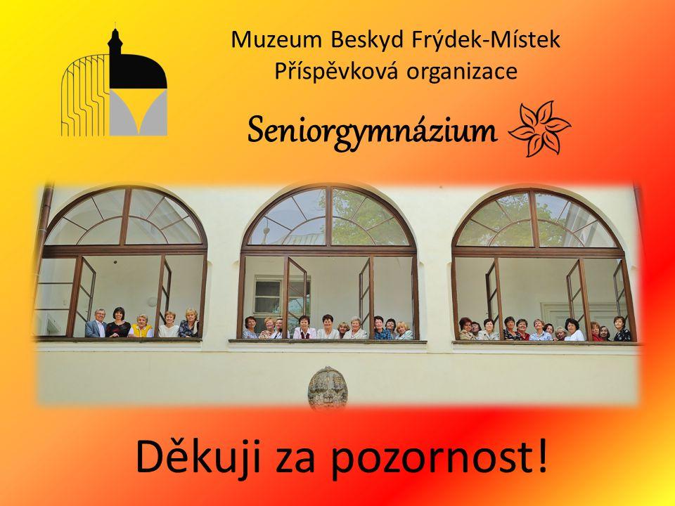 Seniorgymnázium Muzeum Beskyd Frýdek-Místek Příspěvková organizace Děkuji za pozornost!