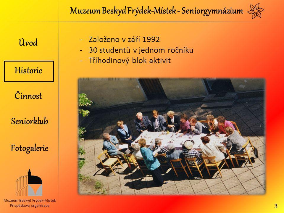 Muzeum Beskyd Frýdek-Místek - Seniorgymnázium Muzeum Beskyd Frýdek-Místek Příspěvková organizace -Založeno v září 1992 -30 studentů v jednom ročníku -
