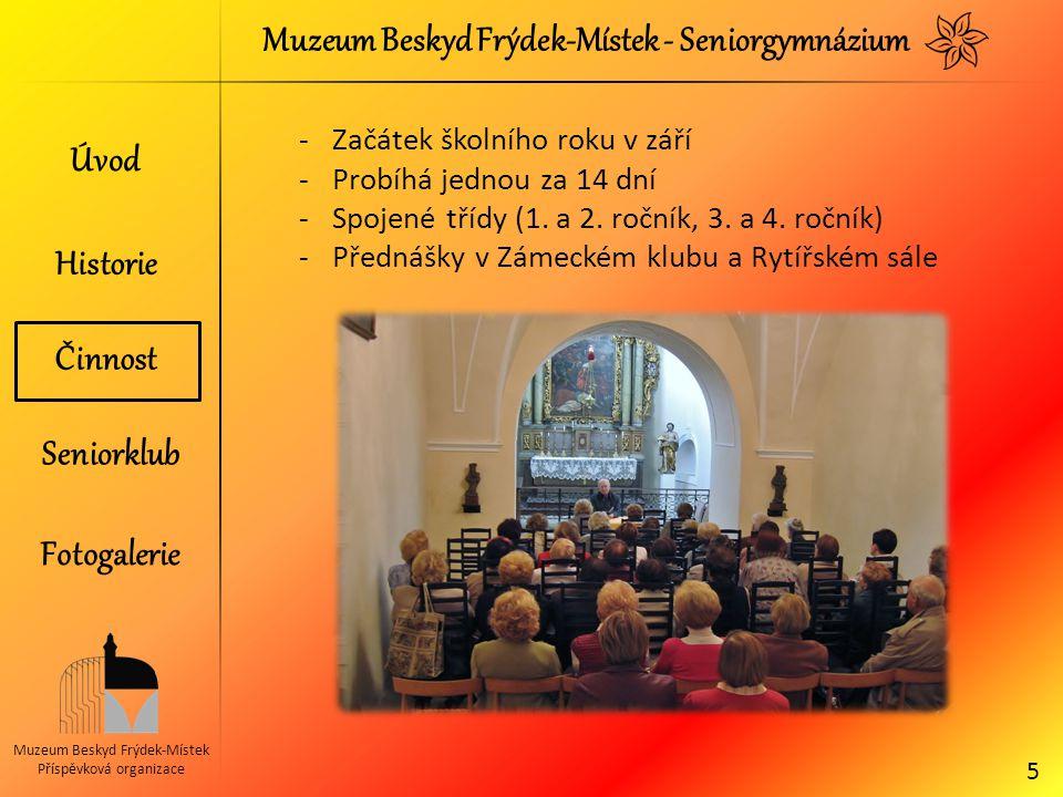 Muzeum Beskyd Frýdek-Místek - Seniorgymnázium Muzeum Beskyd Frýdek-Místek Příspěvková organizace -Začátek školního roku v září -Probíhá jednou za 14 d
