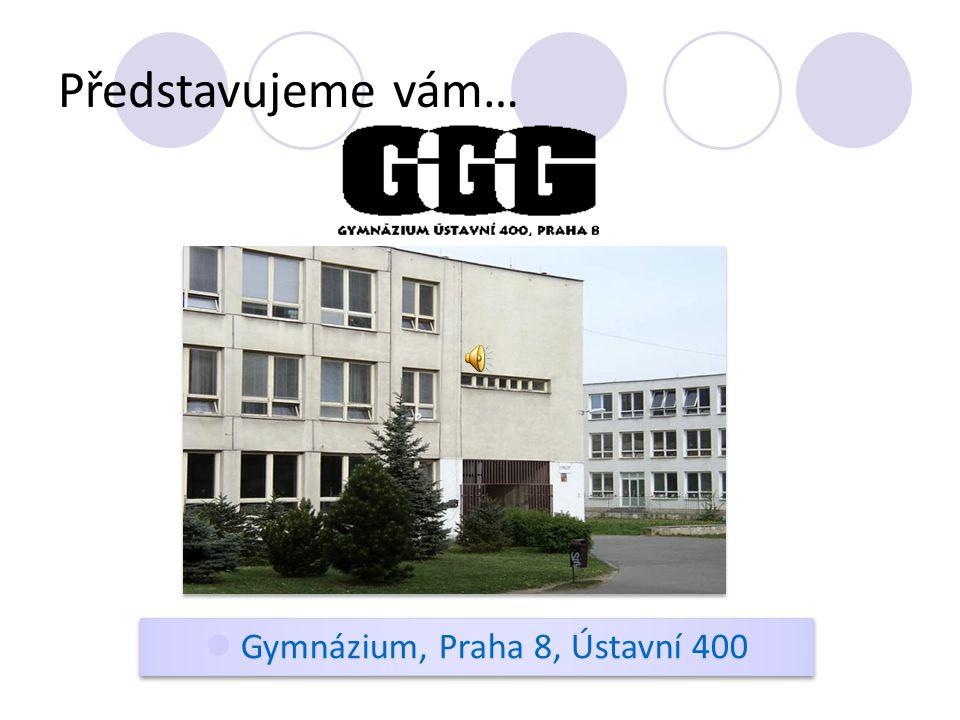 Představujeme vám…  Gymnázium, Praha 8, Ústavní 400