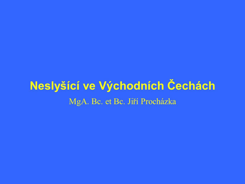 Neslyšící ve Východních Čechách MgA. Bc. et Bc. Jiří Procházka