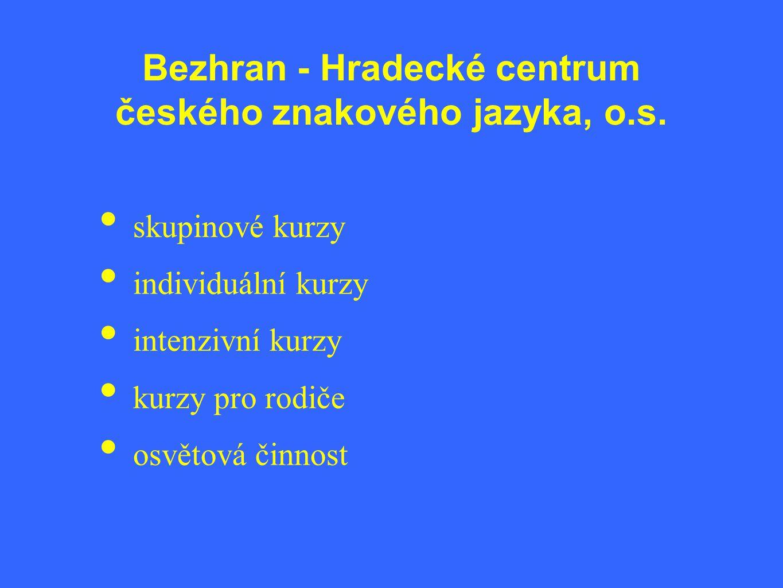 Bezhran - Hradecké centrum českého znakového jazyka, o.s. • skupinové kurzy • individuální kurzy • intenzivní kurzy • kurzy pro rodiče • osvětová činn