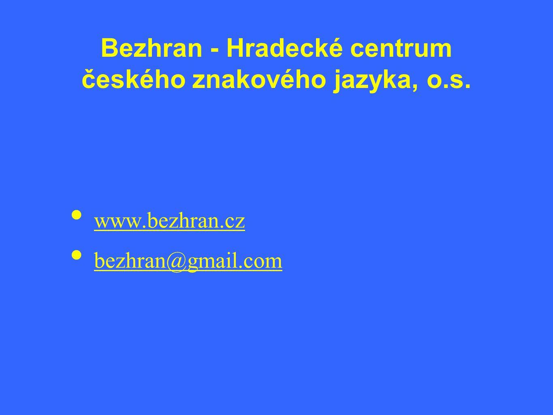 Bezhran - Hradecké centrum českého znakového jazyka, o.s. • www.bezhran.cz • bezhran@gmail.com