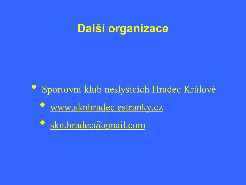 Další organizace • Sportovní klub neslyšících Hradec Králové • www.sknhradec.estranky.cz • skn.hradec@gmail.com