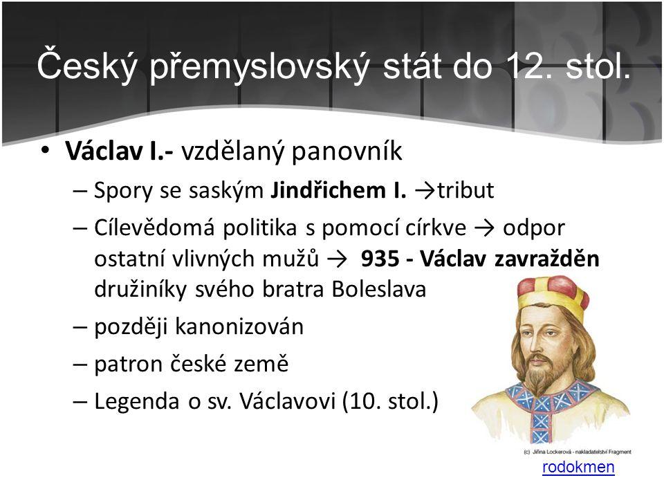 • Václav I.- vzdělaný panovník – Spory se saským Jindřichem I. →tribut – Cílevědomá politika s pomocí církve → odpor ostatní vlivných mužů → 935 - Vác