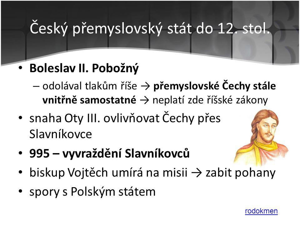 • Boleslav II. Pobožný – odolával tlakům říše → přemyslovské Čechy stále vnitřně samostatné → neplatí zde říšské zákony • snaha Oty III. ovlivňovat Če