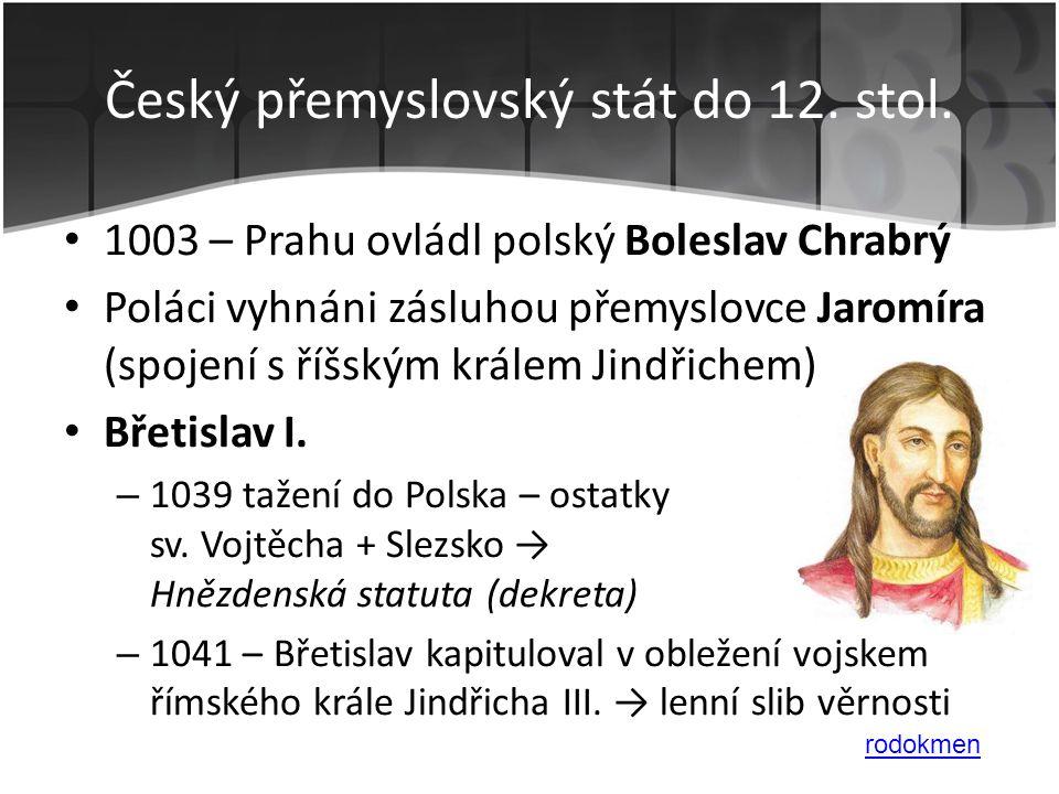 • 1003 – Prahu ovládl polský Boleslav Chrabrý • Poláci vyhnáni zásluhou přemyslovce Jaromíra (spojení s říšským králem Jindřichem) • Břetislav I. – 10