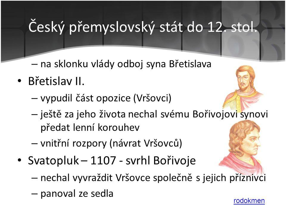 – na sklonku vlády odboj syna Břetislava • Břetislav II. – vypudil část opozice (Vršovci) – ještě za jeho života nechal svému Bořivojovi synovi předat
