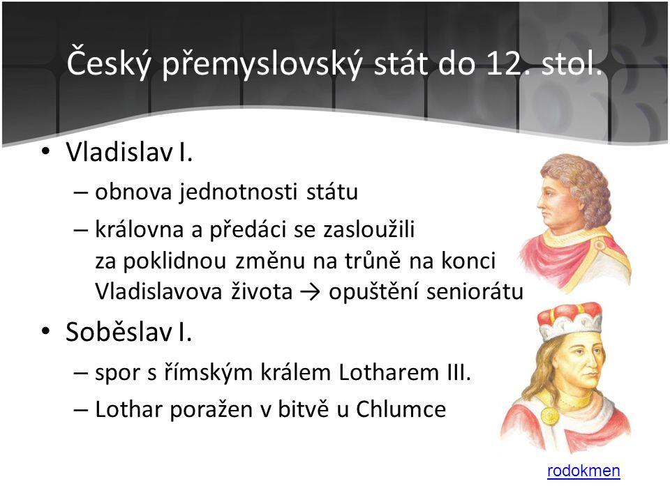 • Vladislav I. – obnova jednotnosti státu – královna a předáci se zasloužili za poklidnou změnu na trůně na konci Vladislavova života → opuštění senio