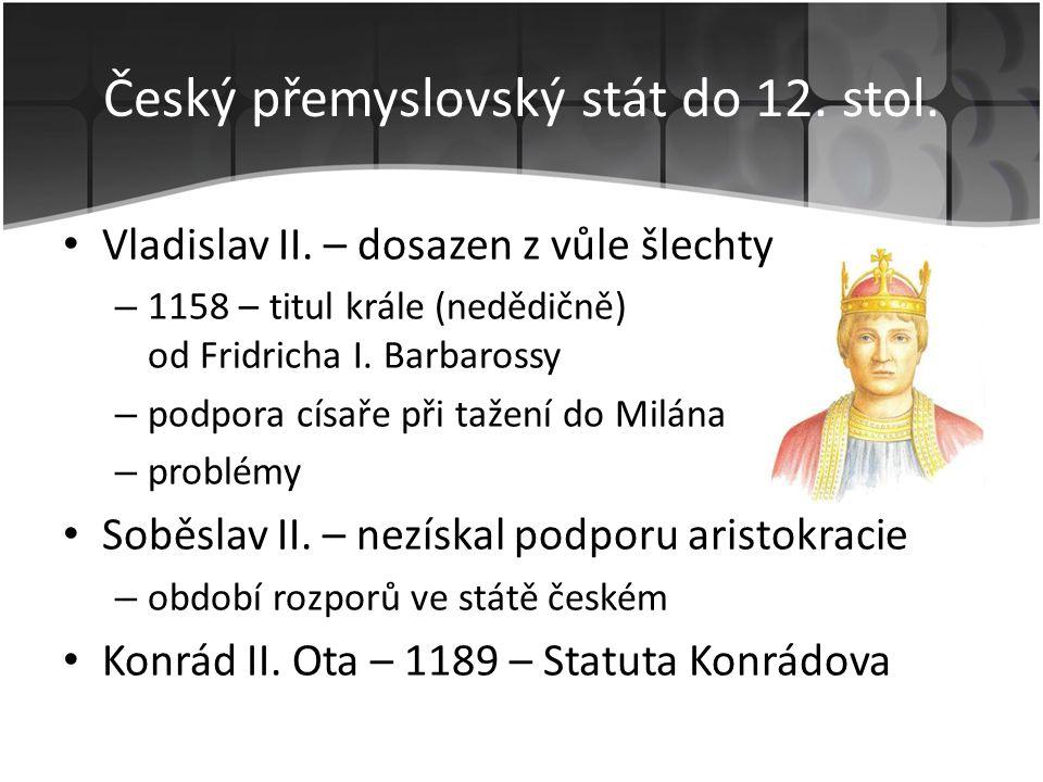 • Vladislav II. – dosazen z vůle šlechty – 1158 – titul krále (nedědičně) od Fridricha I. Barbarossy – podpora císaře při tažení do Milána – problémy
