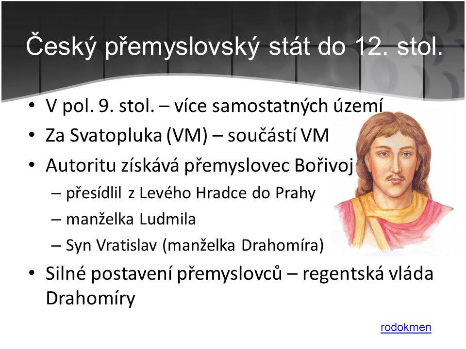 • V pol. 9. stol. – více samostatných území • Za Svatopluka (VM) – součástí VM • Autoritu získává přemyslovec Bořivoj – přesídlil z Levého Hradce do P