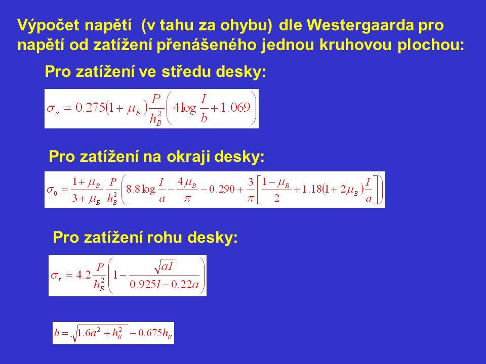 Výpočet napětí (v tahu za ohybu) dle Westergaarda pro napětí od zatížení přenášeného jednou kruhovou plochou: Pro zatížení ve středu desky: Pro zatíže