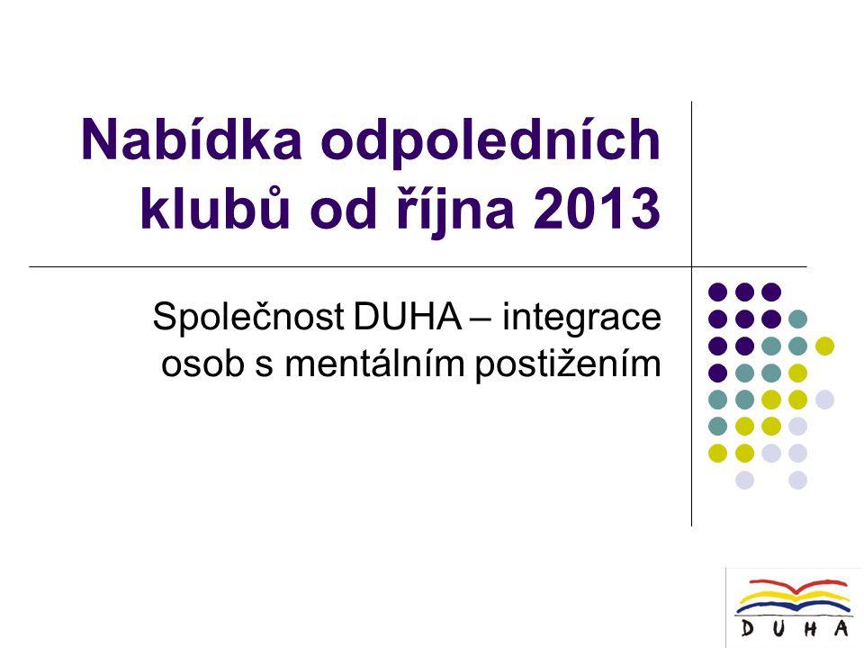 Nabídka odpoledních klubů od října 2013 Společnost DUHA – integrace osob s mentálním postižením