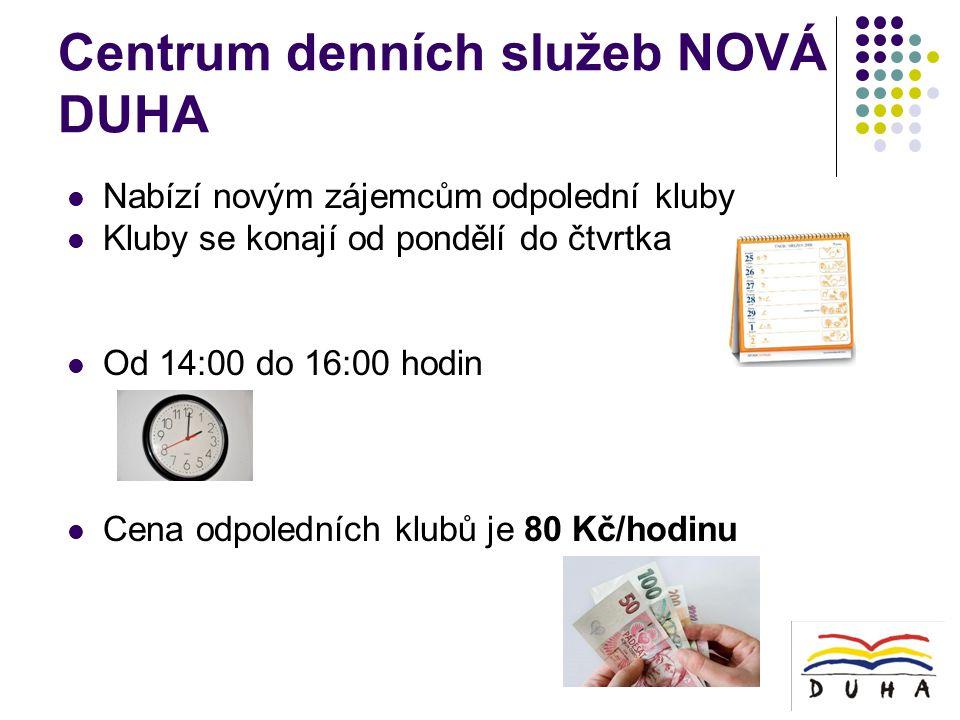 Centrum denních služeb NOVÁ DUHA  Nabízí novým zájemcům odpolední kluby  Kluby se konají od pondělí do čtvrtka  Od 14:00 do 16:00 hodin  Cena odpoledních klubů je 80 Kč/hodinu