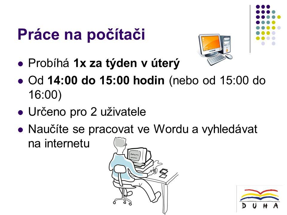 Práce na počítači  Probíhá 1x za týden v úterý  Od 14:00 do 15:00 hodin (nebo od 15:00 do 16:00)  Určeno pro 2 uživatele  Naučíte se pracovat ve Wordu a vyhledávat na internetu