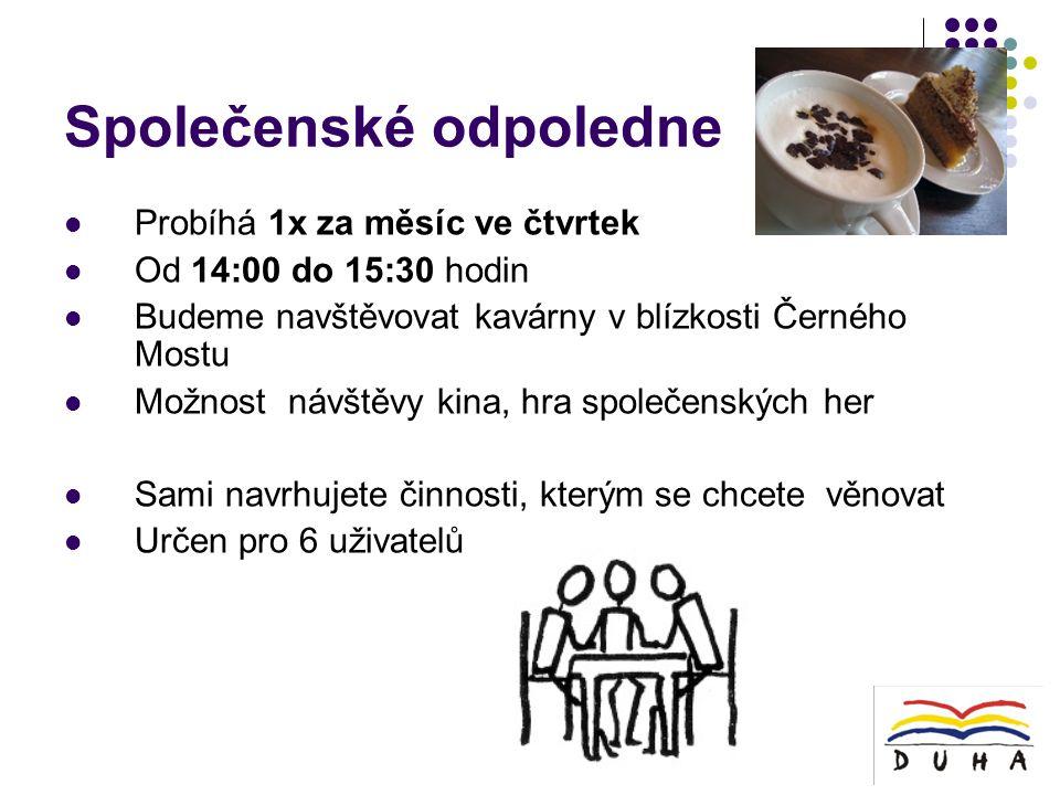 Společenské odpoledne  Probíhá 1x za měsíc ve čtvrtek  Od 14:00 do 15:30 hodin  Budeme navštěvovat kavárny v blízkosti Černého Mostu  Možnost návštěvy kina, hra společenských her  Sami navrhujete činnosti, kterým se chcete věnovat  Určen pro 6 uživatelů