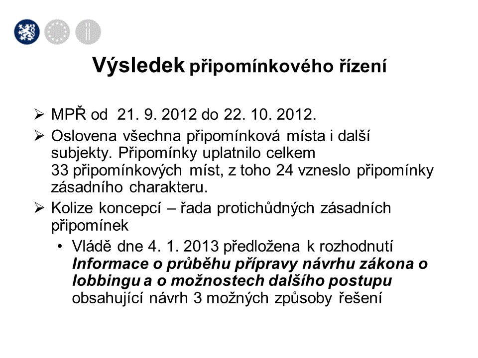  MPŘ od 21. 9. 2012 do 22. 10. 2012.  Oslovena všechna připomínková místa i další subjekty. Připomínky uplatnilo celkem 33 připomínkových míst, z to