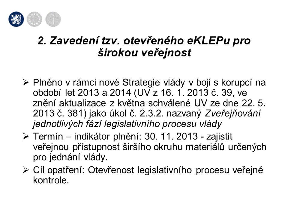  P lněno v rámci nové Strategie vlády v boji s korupcí na období let 2013 a 2014 (UV z 16. 1. 2013 č. 39, ve znění aktualizace z května schválené UV