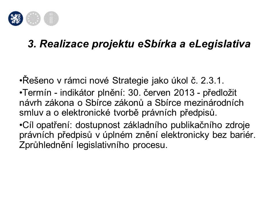•Řešeno v rámci nové Strategie jako úkol č. 2.3.1. •Termín - indikátor plnění: 30. červen 2013 - předložit návrh zákona o Sbírce zákonů a Sbírce mezin
