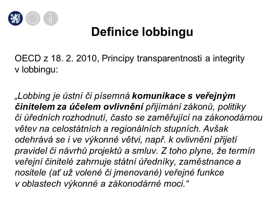 """OECD z 18. 2. 2010, Principy transparentnosti a integrity v lobbingu: """"Lobbing je ústní či písemná komunikace s veřejným činitelem za účelem ovlivnění"""