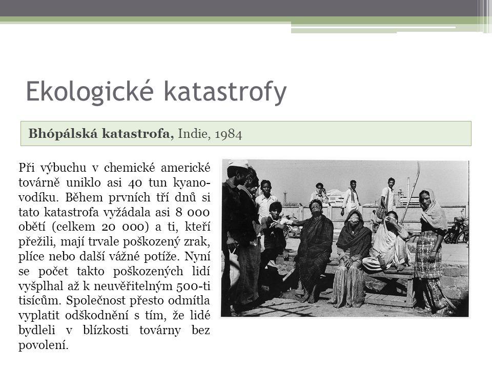 Ekologické katastrofy Bhópálská katastrofa, Indie, 1984 Při výbuchu v chemické americké továrně uniklo asi 40 tun kyano- vodíku.