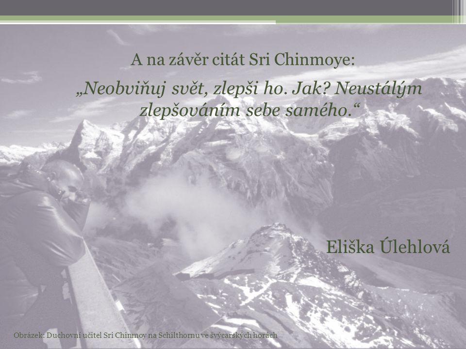 """A na závěr citát Sri Chinmoye: """"Neobviňuj svět, zlepši ho."""