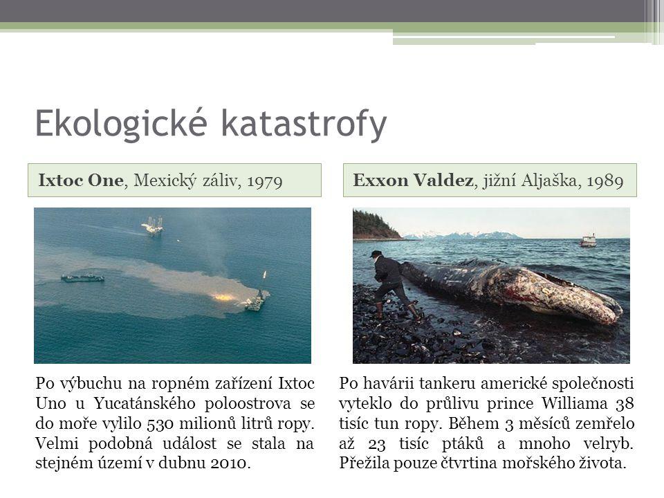 Ekologické katastrofy Ixtoc One, Mexický záliv, 1979Exxon Valdez, jižní Aljaška, 1989 Po výbuchu na ropném zařízení Ixtoc Uno u Yucatánského poloostrova se do moře vylilo 530 milionů litrů ropy.