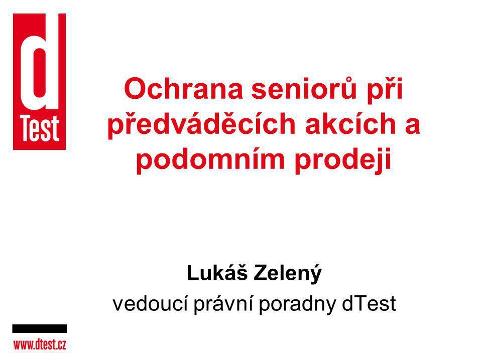 Ochrana seniorů při předváděcích akcích a podomním prodeji Lukáš Zelený vedoucí právní poradny dTest